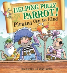 Pirates to the Rescue: Helping Polly Parrot: Pirates Can Be Kind, Hardback Book