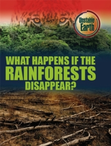 Unstable Earth: What Happens if the Rainforests Disappear?, Paperback / softback Book