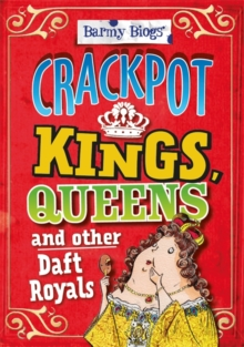 Barmy Biogs: Crackpot Kings, Queens & other Daft Royals, Paperback Book