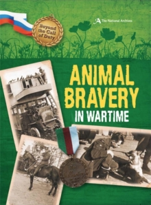 Beyond the Call of Duty: Animal Bravery in Wartime (The National Archives), Paperback / softback Book