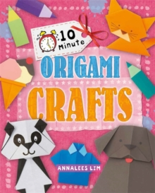 10 Minute Crafts: Origami Crafts, Hardback Book