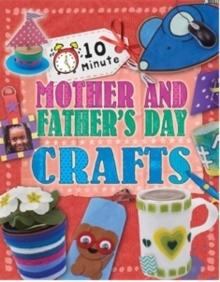 10 Minute Crafts: Mother's and Father's Day, Paperback / softback Book