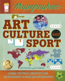 Mapographica: Art, Culture and Sport : Global festivals, creativity and entertainment in maps and infographics, Paperback Book