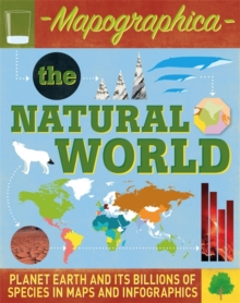 Mapographica: The Natural World : Planet Earth and its billions of species in maps and infographics, Hardback Book