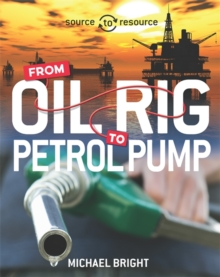 Source to Resource: Oil: From Oil Rig to Petrol Pump, Paperback / softback Book