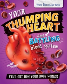Your Brilliant Body: Your Thumping Heart and Battling Blood System, Hardback Book