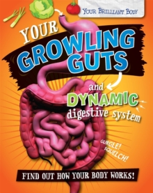Your Brilliant Body: Your Growling Guts and Dynamic Digestive System, Paperback / softback Book