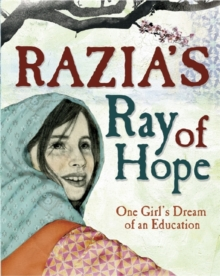 Razia's Ray of Hope : One Girl's Dream of an Education, Paperback / softback Book