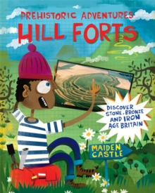 Hill Forts : Discover Stone, Bronze and Iron Age Britain, Hardback Book