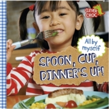All by Myself: Spoon, Cup, Dinner's Up! : Board Book, Paperback / softback Book