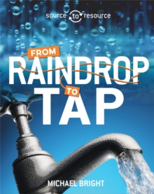 Source to Resource: Water: From Raindrop to Tap, Hardback Book