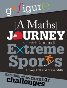 Go Figure: A Maths Journey Around Extreme Sports, Hardback Book