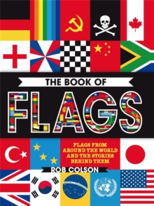 The Book of Flags : Flags from Around the World and the Stories Behind Them, Paperback Book