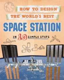 How to Design the World's Best Space Station : In 10 Simple Steps, Hardback Book