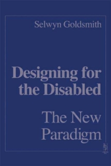 Designing for the Disabled : The New Paradigm, Hardback Book