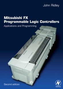 Mitsubishi FX Programmable Logic Controllers : Applications and Programming, Paperback / softback Book