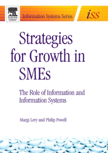 Strategies for Growth in SMEs : The Role of Information and Information Sytems, Paperback / softback Book