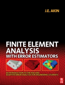 Finite Element Analysis with Error Estimators : An Introduction to the FEM and Adaptive Error Analysis for Engineering Students, Paperback / softback Book