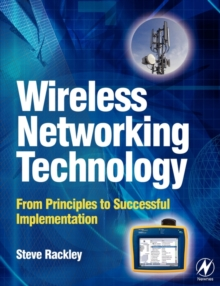 Wireless Networking Technology : From Principles to Successful Implementation, Paperback / softback Book