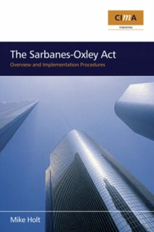 The Sarbanes-Oxley Act : Overview and Implementation Procedures, Paperback / softback Book