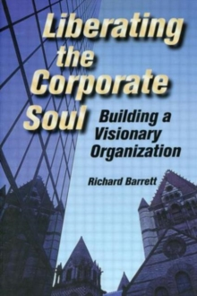 Liberating the Corporate Soul : Building a Visionary Organization, Paperback Book