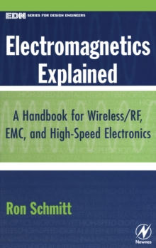 Electromagnetics Explained : A Handbook for Wireless/ RF, EMC, and High-Speed Electronics, Hardback Book