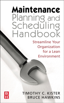 Maintenance Planning and Scheduling : Streamline Your Organization for a Lean Environment, Hardback Book