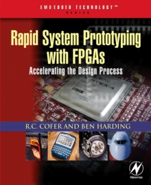 Rapid System Prototyping with FPGAs : Accelerating the Design Process, Paperback / softback Book