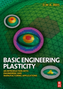 Basic Engineering Plasticity : An Introduction with Engineering and Manufacturing Applications, Paperback / softback Book