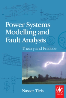 Power Systems Modelling and Fault Analysis : Theory and Practice, Hardback Book