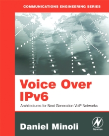 Voice Over IPv6 : Architectures for Next Generation VoIP Networks, Paperback / softback Book