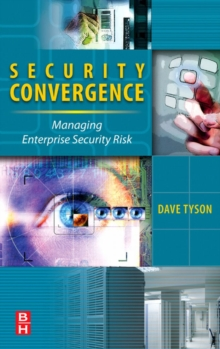 Security Convergence : Managing Enterprise Security Risk, Hardback Book