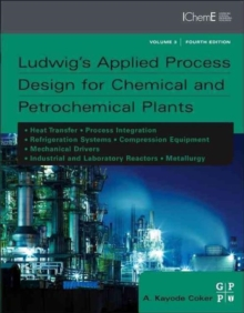 Ludwig's Applied Process Design for Chemical and Petrochemical Plants, Hardback Book