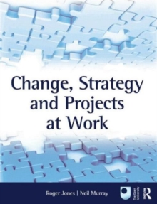 Change, Strategy and Projects at Work, Paperback / softback Book