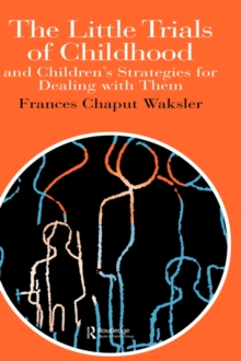 The Little Trials Of Childhood : And Children's Strategies For Dealing With Them, Hardback Book