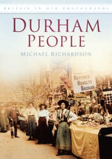 Durham People : Britain in Old Photographs, Paperback / softback Book