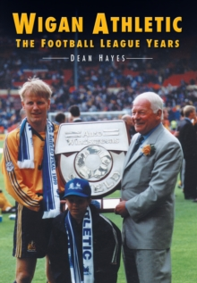Wigan Athletic : The Football League Years, Paperback / softback Book