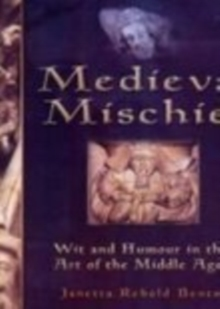 Medieval Mischief : Wit and Humour in the Art of the Middle Ages, Hardback Book
