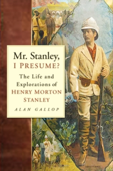Mr. Stanley, I Presume? : The Life and Explorations of Henry Morton Stanley, Paperback / softback Book