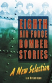 Eighth Air Force Bomber Stories : A New Selection, Hardback Book