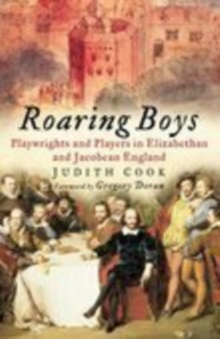 Roaring Boys : Playwrights and Players in Elizabethan and Jacobean England, Paperback / softback Book