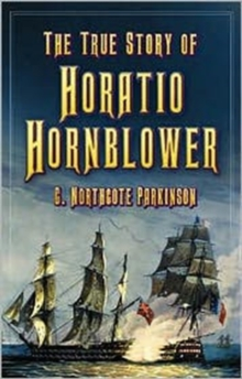 The True Story of Horatio Hornblower, Paperback Book