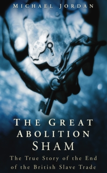 The Great Abolition Sham : The True Story of the End of the British Slave Trade, Paperback Book