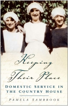 Keeping Their Place : Domestic Service in the Country House 1700-1920, Paperback / softback Book