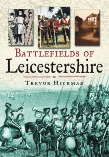 Battlefields of Leicestershire, Paperback / softback Book