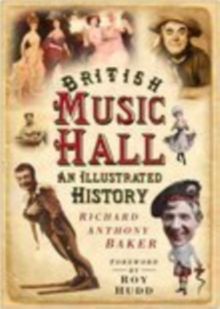 British Music Hall : An Illustrated History, Paperback / softback Book