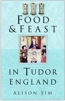 Food and Feast in Tudor England, Paperback Book