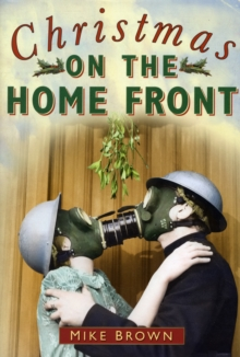 Christmas on the Home Front 1939-1945, Paperback / softback Book
