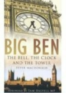 Big Ben : The Bell, the Clock and the Tower, Hardback Book