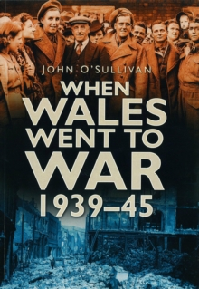 When Wales Went to War 1939-45, Paperback / softback Book
